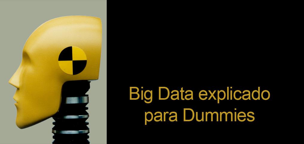 ¿Qué es Big Data? Explicación para Dummies